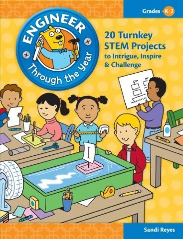 Engineer Through the Year: 20 Turnkey STEM Projects to Intrigue, Inspire & Challenge (Grades K-2)