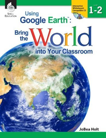 Using Google Earth: Bring the World into Your Classroom, Level 1-2