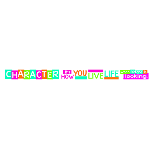 CHARACTER ITS HOW YOU LIVE LIFE