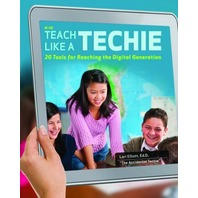 Teach Like a Techie: 20 Tools for Reaching the Digital Generation, Grades K-12