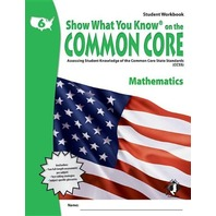 Show What You Know on the Common Core, Grade 6, Mathematics : Assessing Student Knowledge of the Common Core State Standards