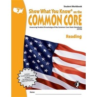 Show What You Know on the Common Core: Assessing Student Knowledge of the Common Core State Standards (CCSS), Grade 7 Reading