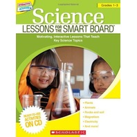 Science Lessons for the SMART Board: Grades 1-3: Motivating, Interactive Lessons That Teach Key Science Topics (Interactive Whiteboard Activities (Scholastic))