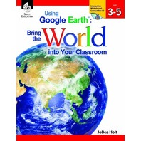 Using Google Earth: Bring the World into Your Classroom, Level 3-5
