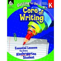 Getting to the Core of Writing: Essential Lessons for Every Kindergarten Student