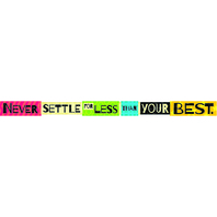 NEVER SETTLE FOR LESS THAN YOUR