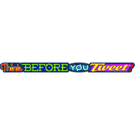 THINK BEFORE YOU TWEET BANNER