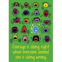 Courage is doing right when...