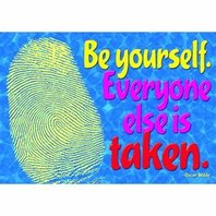 Be yourself. Everyone else is...