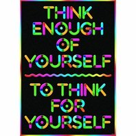 Think enough of yourself to...