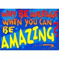 Why be average when you can...