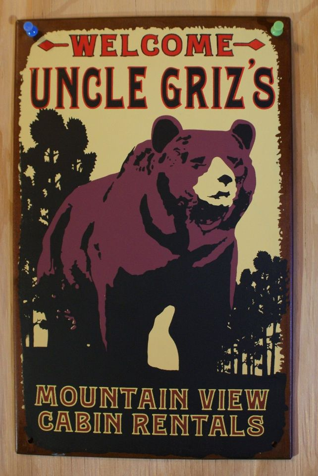 Welcome Uncle Grizs Mountain View Cabin Rentals Tin Sign