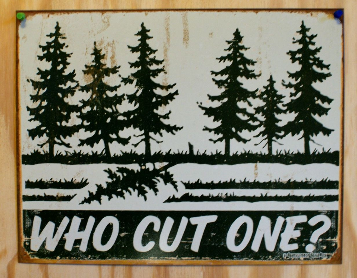 Who Cut One Tin Sign Green Forest Conservation Humor