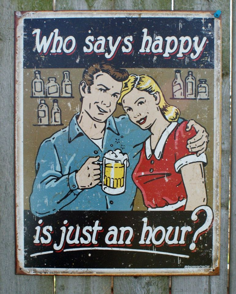 Who Says Happy Is Just An Hour Tin Sign Man Cave Garage Kitchen Bar Beer 15a Ebay
