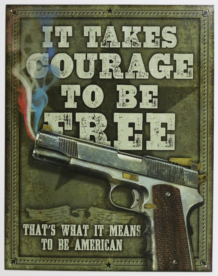 It Takes Courage To Be Free Thats What It Means To Be American Tin Metal Sign Gun 2nd Amendment The Wild Robot