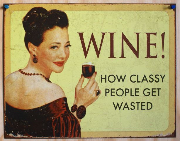 Wine How Classy People Get Wasted Tin Sign College Humor