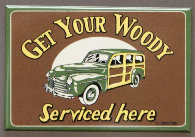 Get Your Woody Serviced Here FRIDGE MAGNET Garage Mechanic Auto Repair E7