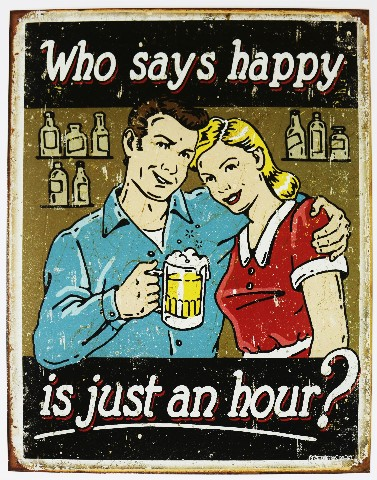Who Says Happy Is Just An Hour Tin Sign Bar Beer Alcohol Humor Garage E7