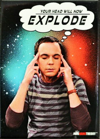Sheldon Big Bang Theory Your Head Will Now Explode FRIDGE MAGNET Comedy Humor
