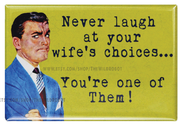 Never Laugh At Your Wifes Choices FRIDGE MAGNET Funny Humor Sarcasm Kitchen Wedding