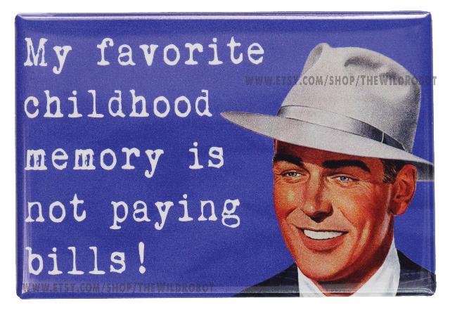 My Favorite Childhood Memory Is Not Paying Bills FRIDGE MAGNET Funny Meme Humor Sarcasm
