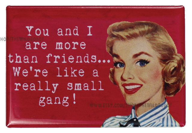 You and I Are More Than Friends FRIDGE MAGNET Funny Best Friend BFF Bridesmaid