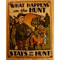 What Happens On the Hunt Tin Sign Hunting Outdoors Rifle Gun Comedy Humor B7