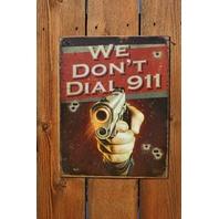 We Dont Dial 911 Tin Sign Gun Rights 2nd Amendment Home Security Hand Gun
