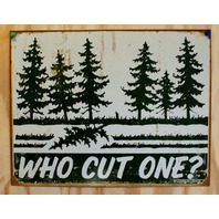 Who Cut One Tin Sign Green Forest Conservation Humor Comedy Tree Hugger