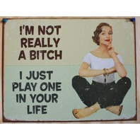 I'm Not Really A Bitch I Just Play One In Your Life Tin Sign Man Cave Garage 12a