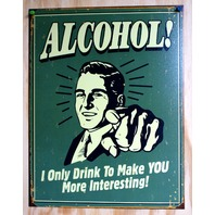 Alcohol I Only Drink To Make You More Interesting Tin Sign Bar Humor Comedy  22a