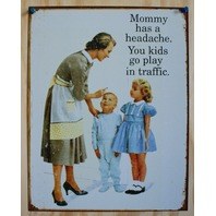 Mommy Has A Headache Go Play n Traffic Tin Sign Kitchen Humor Funny Mom Wife B51