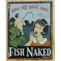 Fish Naked Show Off Your Rod Tin Sign Garage Fishing Tackle Man Cave