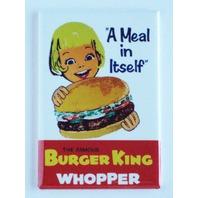 Burger King Whopper A Meal In Itself Refrigerator Fridge Magnet Hamburger H6