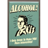 Alcohol I Only Drink To Make You More Interesting Refrigerator Fridge Magnet C5