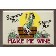 Squeeze Me Stomp Me Make Me Wine Fridge Magnet Kitchen Humor Bar Home Decor C10