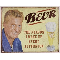 Beer Why I  Wake Up Every Afternoon Funny Tin Metal Sign Bar Garage Keg