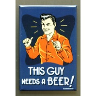This Guy Needs A Beer Refrigerator Fridge Magnet Bar Humor Alcohol Funny A30