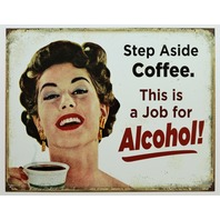 Step Aside Coffee This Is A Job For Alcohol Tin Sign Bar Humor Beer Liquor Pub