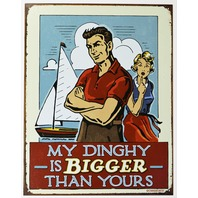 My Dinghy is Bigger Than Yours Tin Metal Sign Sail Boat Fishing Humor Funny E18