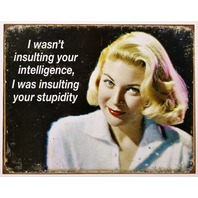 I Wasn't Insulting Your Intelligence Was Insulting Your Stupidity Tin Metal Sign D46