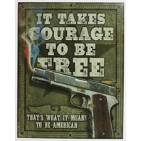 It Takes Courage To Be Free Thats What It Means To Be American Tin Metal Sign Gun 2nd Amendment