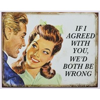 If I Agreed With You We'd Both Be Wrong Tin Metal Sign Wife Mother Humor Funny Kitchen Decor 27A