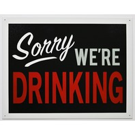 Sorry We're Drinking Tin Metal Sign Closed Business Bar Beer Alcohol Garage Kitchen F24