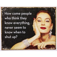 People Who Think They Know Everything Never Know When To Shut Up Tin Sign Funny 27A