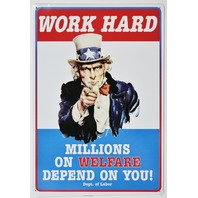 Work Hard Millions on Welfare Depend on You Tin Sign Funny Political Uncle Sam