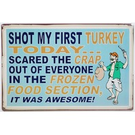 Shot My First Turkey Tin Sign Funny Humor Hunting Guns Hunt