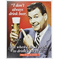 I Dont Always Drink Beer Tin Metal Sign Bar Funny Humor Brewery Brew G118