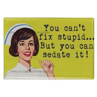 You Cant Fix Stupid But You Can Sedate It FRIDGE MAGNET Nurse Nursing Funny Humor Sarcasm Hospital Medical