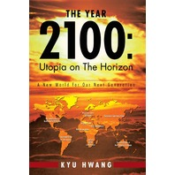 The Year 2100: Utopia on the Horizon: A New World For Our Next Generation